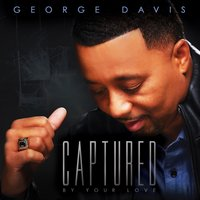 Captured by Your Love — George Davis