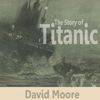 The Story Of Titanic — David Moore
