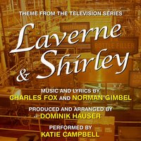 Laverne and Shirley - Theme from the TV Series (Charles Fox, Norman Gimbel) [feat. Katie Campbell] — Dominik Hauser, Katie Campbell