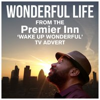 "Wonderful Life (From The ""Premier Inn - Wake up Wonderful"" T.V. Advert) — Sacre, Mia, Colin Vearncombe"