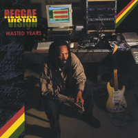 Wasted Years — Reggae Vision