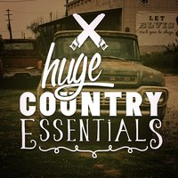 Huge Country Essentials — New Country Collective, Country Nation, Country And Western, Country And Western|Country Nation|New Country Collective