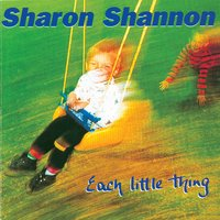 Each Little Thing — Sharon Shannon