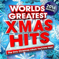 Worlds Greatest Xmas Hits 2013 - The Only Christmas Album You'll Ever Need — Christmas Hits Collective