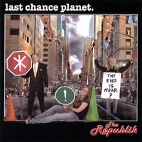 Last Chance Planet — The Republik