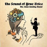 The Sound of Your Voice — The Alan Smithy Band