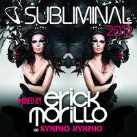 Subliminal 2012 Mixed by Erick Morillo and SYMPHO NYMPHO — сборник