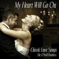 My Heart Will Go On - Classic Love Songs — Wedding Music Experts: The O'Neill Brothers