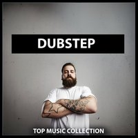 Dubstep: Top Music Collection — Dubstep