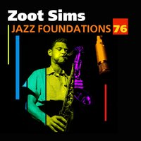 Jazz Foundations, Vol. 76 — Zoot Sims