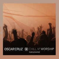 Chill N' Worship — Oscar Cruz