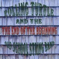 The End of the Beginning — Rolling Turtle & The Old School String Band
