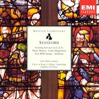 Stanford: Sacred Choral Works — King's College Choir, Cambridge, John Mark Ainsley/Choir Of King's College, Cambridge/James Vivian/Stephen Cleobury