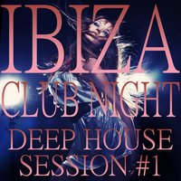 Ibiza Club Night, Deep House Session 1 — сборник