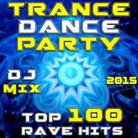 Trance Dance Party DJ Mix - Top 100 Rave Hits 2015 — сборник