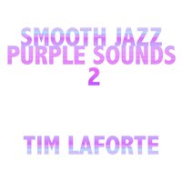 Smooth Jazz Purple Sounds 2 — Tim LaForte