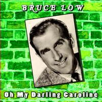 Oh My Darling Caroline — Bruce Low
