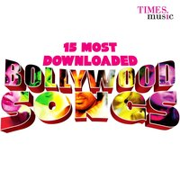 15 Most Downloaded Bollywood Songs — сборник