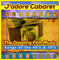 J'adore Cabaret - The Dazzling Film Music and Songs of the 40's & 50's — сборник