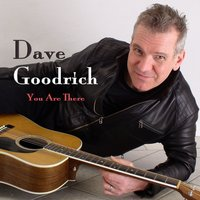 You Are There — Dave Goodrich