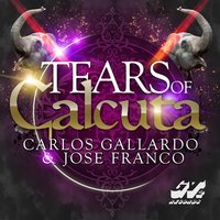 Tears of Calcuta — Carlos Gallardo, Jose Franco, Carlos Gallardo|Jose Franco