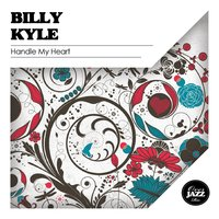Handle My Heart — Billy Kyle