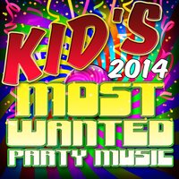 Kid's Most Wanted Party Music 2014 — Party Kids Biz