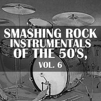 Smashing Rock Instrumentals of the 50's, Vol. 6 — сборник