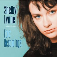Epic Recordings — Shelby Lynne