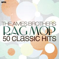 Rag Mop — The Ames Brothers
