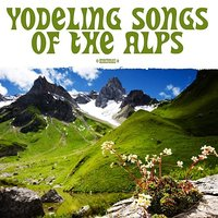 Yodeling Songs Of The Alps — Alpine Yodelers