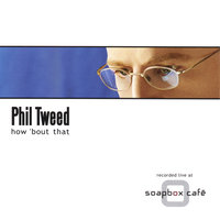How 'Bout That — Phil Tweed
