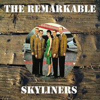 The Remarkable Skyliners — Skyliners
