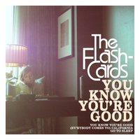 You Know You're Good - Single — The Flashcards
