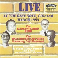 Live at the Blue Note, Chicago - March 1955 — Dave Brubeck Quartet, Woody Herman Orchestra, The Jackson - Harris Herd,Woody Herman Orchestra & The Dave Brubeck Quartet, The Jackson - Harris Herd