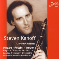 Clarinet Concertos - Mozart Rossini Weber — Steven Kanoff, English Chamber Orchestra & London Symphony Orchestra
