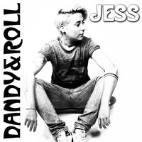 Dandy & Roll — Jess
