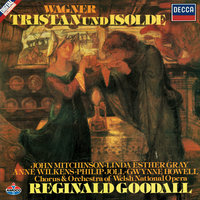 Wagner: Tristan und Isolde — Orchestra of the Welsh National Opera, Gwynne Howell, Chorus of the Welsh National Opera, Anne Wilkens, John Mitchinson, Reginald Goodall