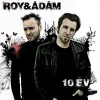 10 év - Best Of Roy & Ádám — Roy & Adám