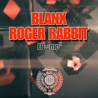 EP=Mc² — Blanx, Roger Rabbit