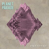 Face to Face — Planet Parade