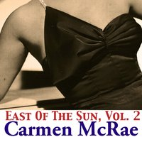 East of the Sun, Vol. 2 — Carmen Mcrae