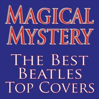 Magical Mystery... The Best Beatles Top Covers! — Magical Mystery