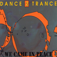 We Came In Peace — Dance 2 Trance