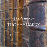 Thomas Hardy - The Poetry — Thomas Hardy