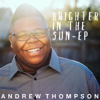 Brighter in the Sun - EP — Andrew Thompson