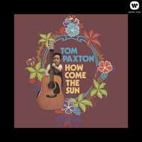 How Come The Sun — Tom Paxton