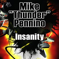 "Insanity — Mike ""Thunder"" Pennino"