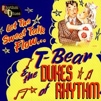 Let The Sweet Talk Flow... — T-Bear & The Dukes of Rhythm