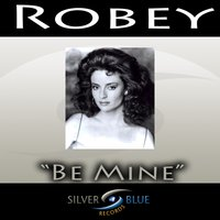 Be Mine — Robey
